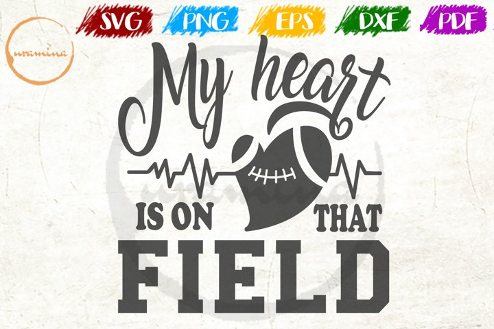 My Heart Is On That Field Sport Quote Art