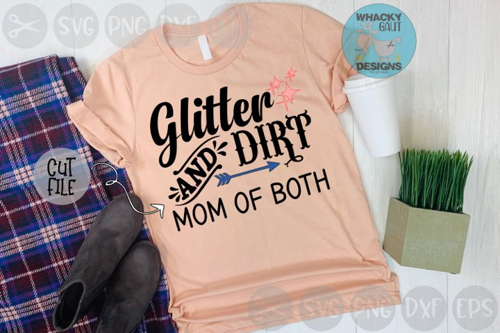 Glitter And Dirt, Mom Of Both, Arrow, Cut File SVG