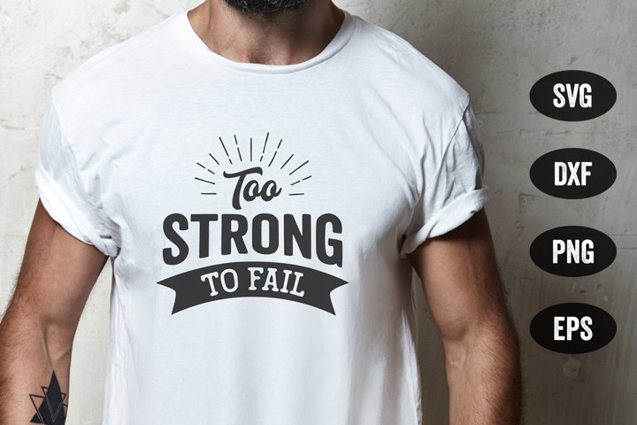 Too Strong To Fail, Motivational Quote SVG, Strength SVG