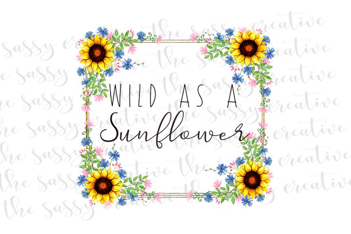 Wild as a Sunflower Quote PNG File Sublimation Download