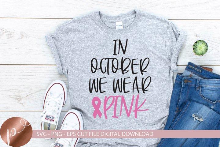 In October We Wear Pink Svg, Breast Cancer Svg, Awareness