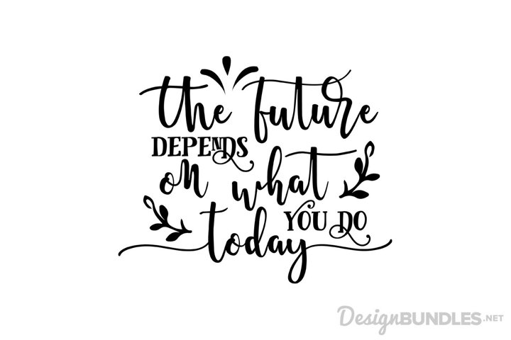 Download Free Svgs Download The Future Depends Svg Free Design Resources