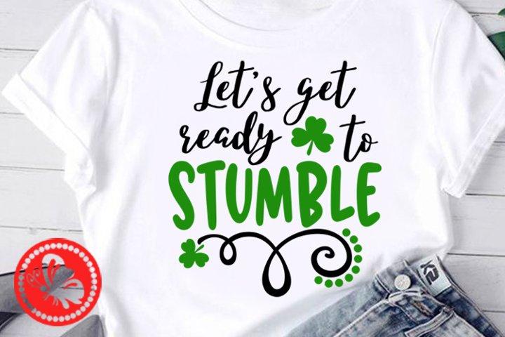 Lets Get Ready To Stumble svg Shamrock pdf St. Patricks day