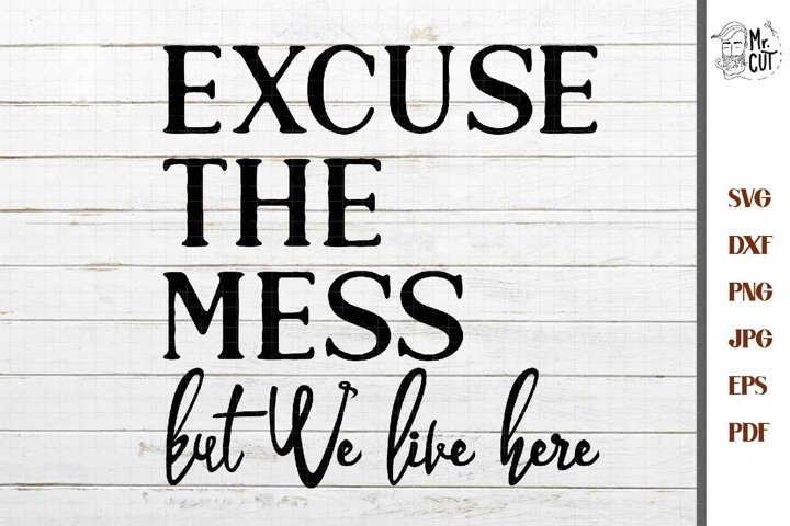 Please Excuse the Mess SVG Welcome Sign SVG, DXF, jpg mirror