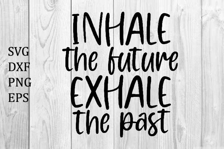Inhale the future Exhale the past SVG