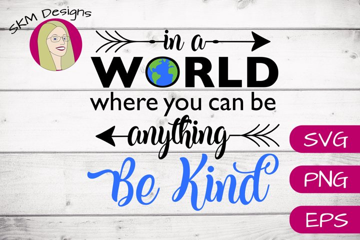 In a World Where You Can Be Anything Be Kind - Arrows | SVG