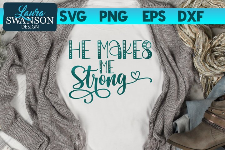 He Makes Me Strong SVG Cut File
