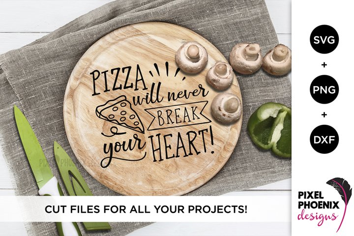 Pizza Will Never Break Your Heart - Kitchen SVG