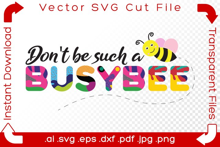 Dont Be Such A Busy Bee SVG Fun Bumblebee Word Pun Cut File