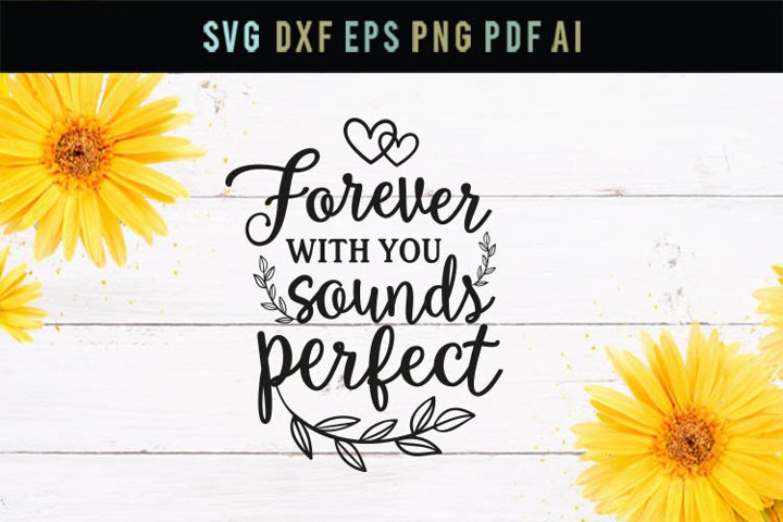 Love sign Svg, Forever with you sounds perfect Svg, Dxf, Eps
