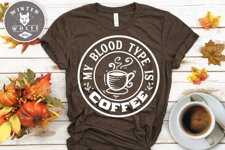 My blood type is coffee SVG EPS DXF PNG