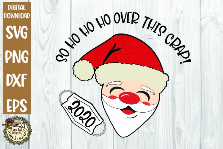 Santa Claus Humor SVG-So Ho Ho Ho Over This Crap-Mask 2020