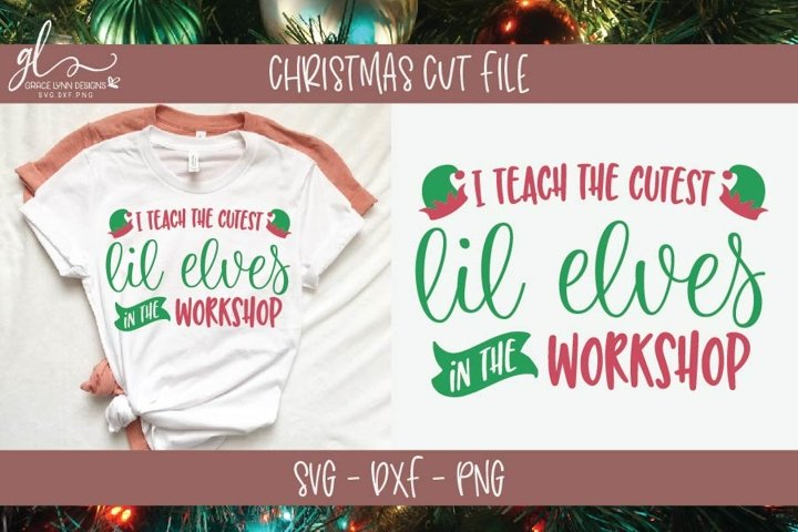I Teach The Cutest Lil Elves - Christmas SVG - Teacher SVG
