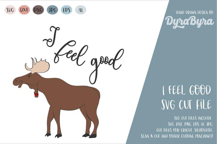 I feel good SVG / Moose SVG / Glass SVG / Reindeer