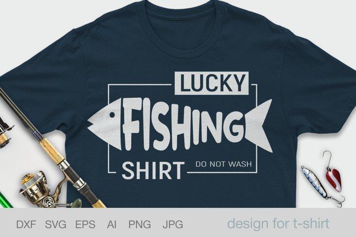 Lucky fishing shirt do not wash, Fathers day shirt svg