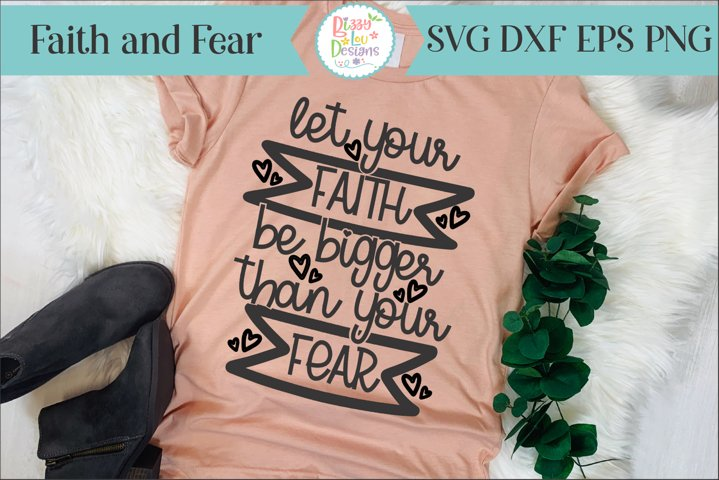 Let you Faith be bigger than your Fear SVG