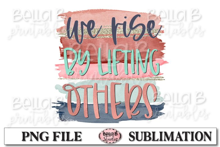 We Rise By Lifting Others Sublimation Design