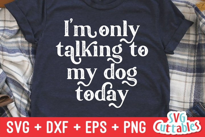 Funny SVG | Im Only Talking To My Dog Today