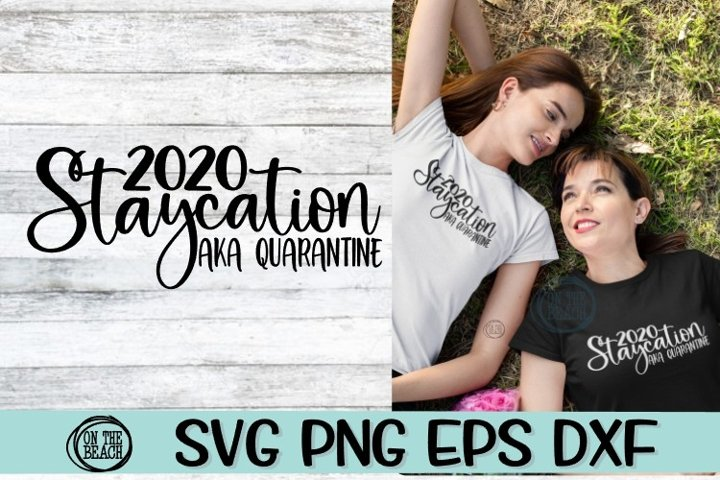 SVG -2020 Staycation AKA Quarantine - Vacation - PNG EPS DXF