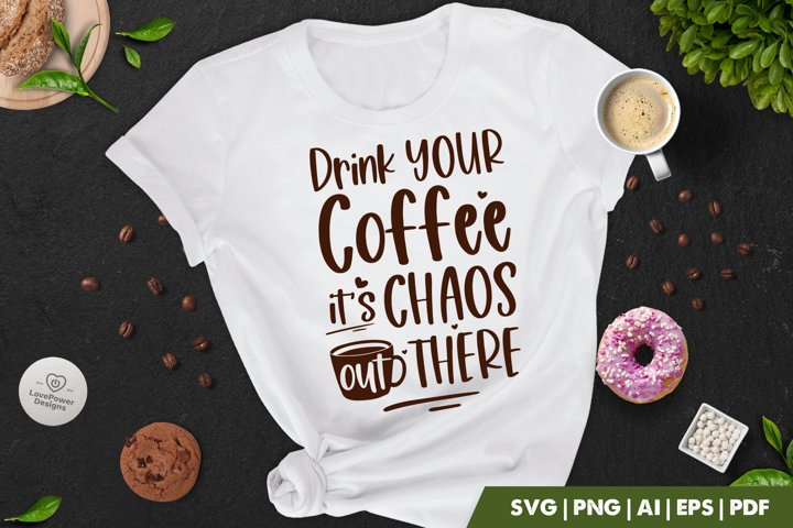 Coffee SVG | Drink Your Coffee Its Chaos Out There