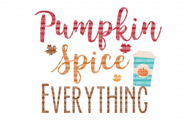 Pumpkin Spice Everything SVG, Iron On Decals, Thanksgiving, Halloween svg, dxf for Cricut, Svg Files, svg For Cricut, SVG for Silhouette