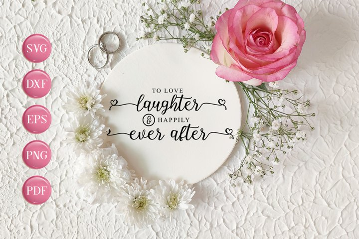 Wedding SVG, To Love, Laughter, and Happily Ever After