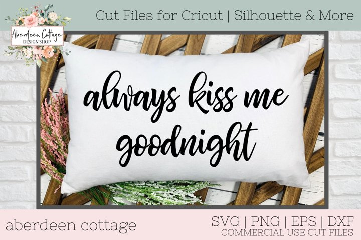 Always Kiss Me Goodnight 2 SVG - Sign SVG - Love Quote SVG