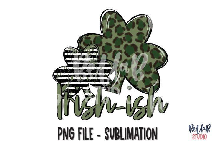 Irish Ish St Patricks Day Sublimation PNG
