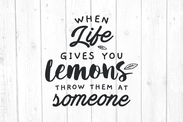 When Life Gives you Lemons Throw Them Svg, Quote Home Decor
