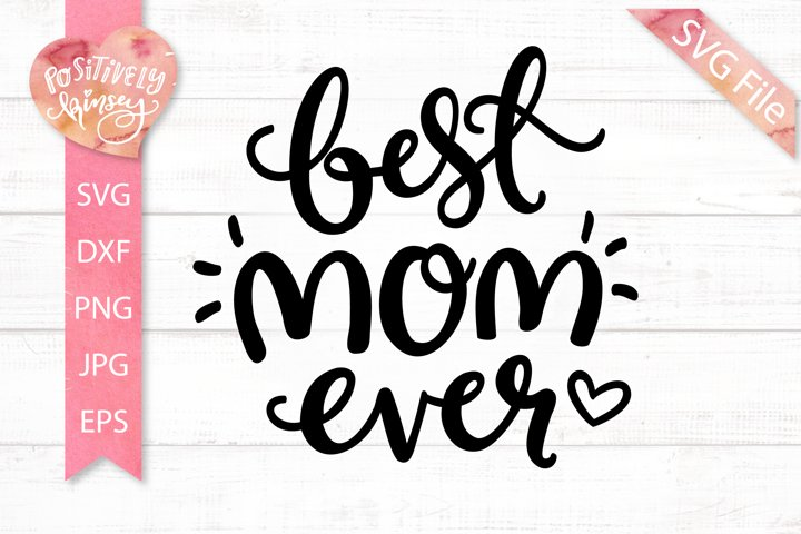 Mothers Day SVG, Best Mom Ever Svg, Cut File for Mom Shirts