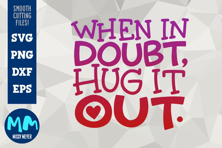When in Doubt, Hug It Out - Hand-lettered Cut File Design