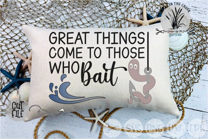 Fishing, Great Things Come To Those Who Bait, Cut File, SVG