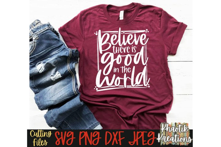 Believe there is good in the World svg, Positive Svg