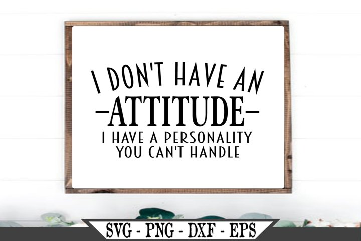 I Dont Have An Attitude I Have A Personality SVG