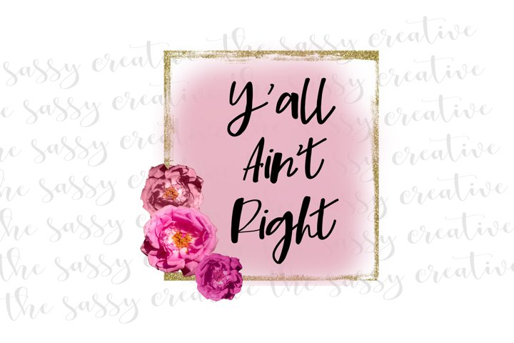 Yall Aint Right County PNG File Sublimation Download