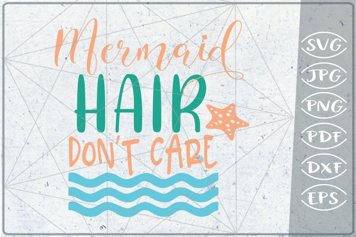 Mermaid Hair Dont Care SVG Cutting File - Summer Shirt SVG