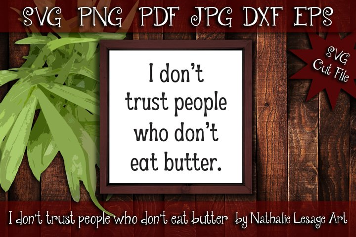SVG Cut File I dont trust people who dont eat butter
