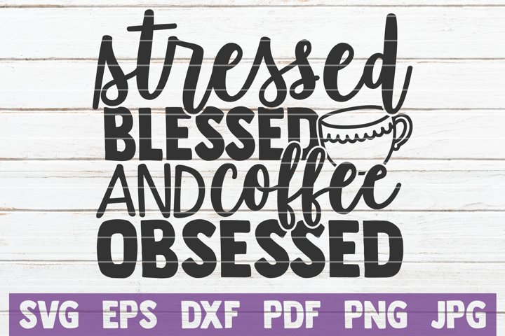 Stressed Blessed And Coffee Obsessed SVG Cut File