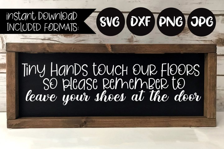 Tiny Hands Touch Our Floors, A Door Sign SVG