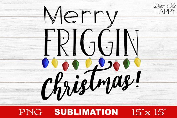 Christmas Sublimation, Merry Friggin Christmas Sublimation