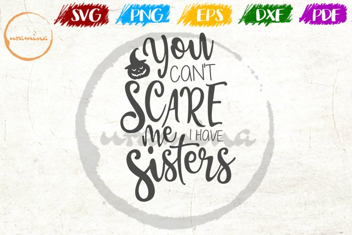 You Cant Scare Me I Have Sisters Halloween Quote Art