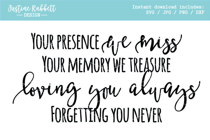 Your presence we miss your memory we treasure - Sympathy
