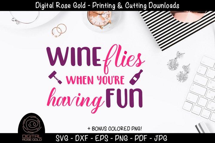 Wine Flies When Youre Having Fun - Funny Wine Drinking SVG