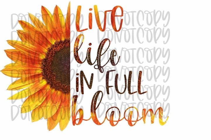 Live Life In Full Bloom Sublimation Design