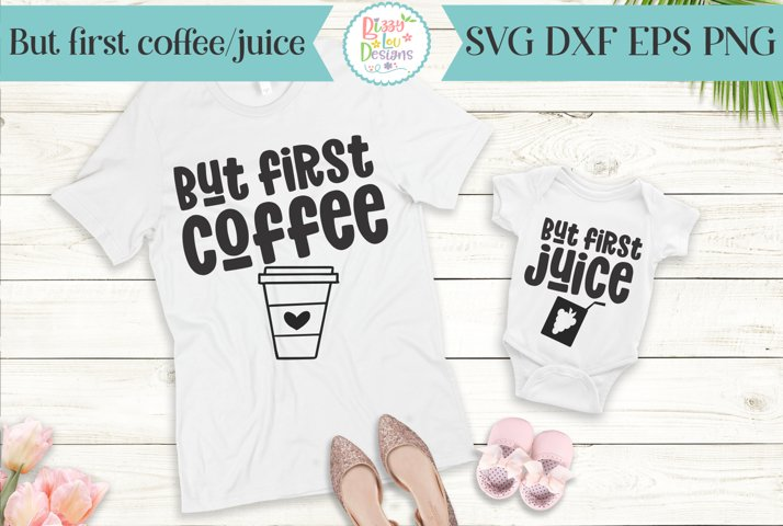 But first Coffee - But first Juice - Mommy and Me SVG