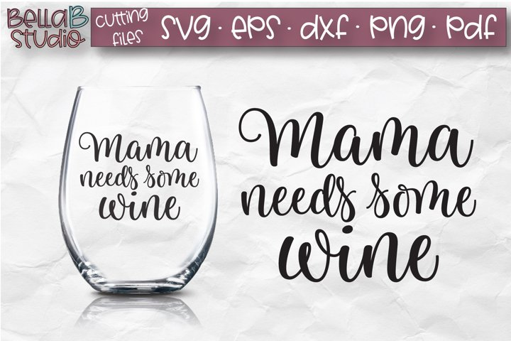Mama Needs Some Wine SVG File, Wine Glass SVG, Funny Wine