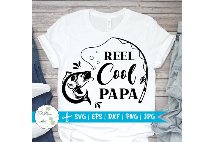 Reel Cool Papa Svg, Fishing SVG, Papa Svg File, Dad svg