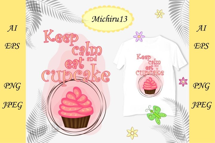 Keep calm and eat cupcakes quote. Cupcake poster.
