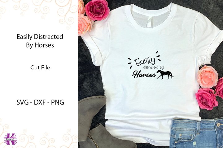 Easily Distracted By Horses - Quote SVG DXF PNG - Cut File