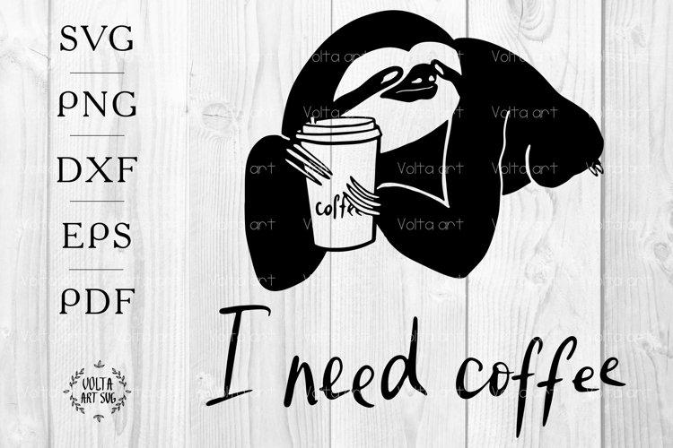 I need coffee svg, Sloth svg, Sleepy Sloths svg, Coffee svg
